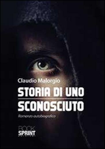 Storia di uno sconosciuto - Claudio Malorgio pdf epub