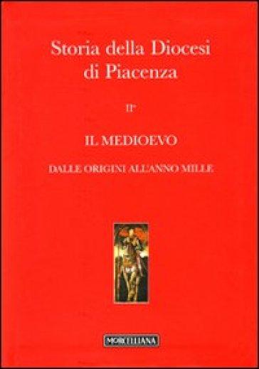 Storia della diocesi di Piacenza. 2.Il Medioevo. Dalle origini all'anno mille - P. Racine | Ericsfund.org