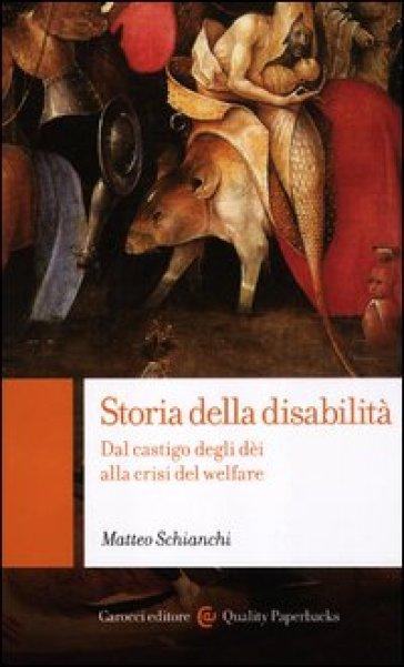 Storia della disabilità. Dal castigo degli dèi alla crisi del welfare - Matteo Schianchi |