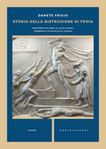 Storia della distruzione di Troia. Testo latino a fronte - Darete Frigio  