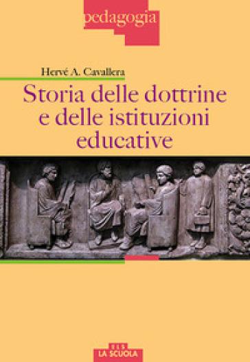 Storia delle dottrine e delle istituzioni educative - Hervé A. Cavallera | Thecosgala.com