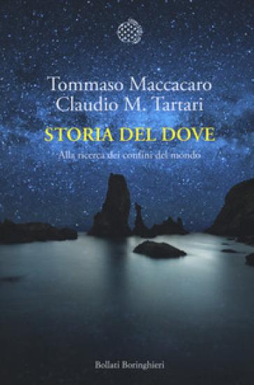 Storia del dove. Alla ricerca dei confini del mondo - Tommaso Maccacaro |
