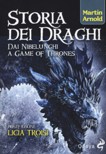 Storia dei draghi. Dai Nibelunghi a Game of Thrones - Martin Arnold  