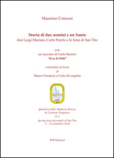 Storia di due uomini e un santo. Don Luigi Mariani, Carlo Parolo e le feste di san Tito - Massimo Conconi |