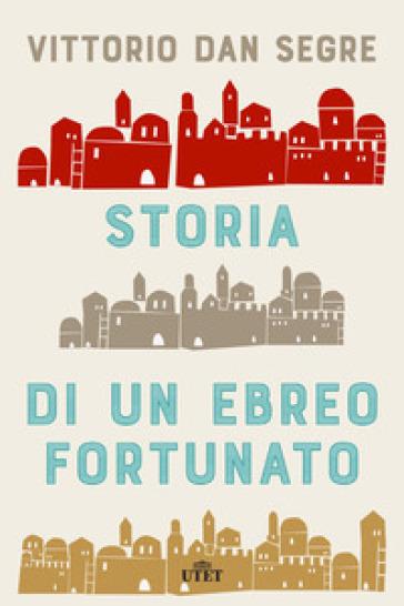Storia di un ebreo fortunato. Con ebook - Vittorio Dan Segre |