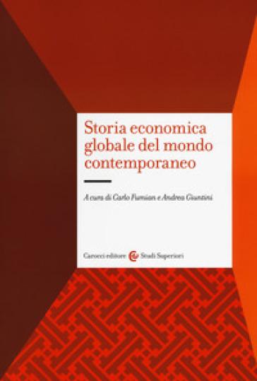 Storia economica globale del mondo contemporaneo - C. Fumian |