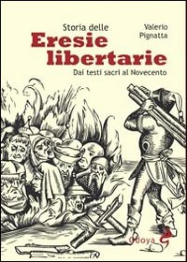Storia delle eresie libertarie. Dai testi sacri al Novecento - Valerio Pignatta  