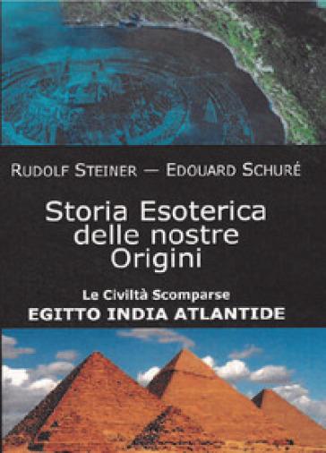 Storia esoterica delle nostre origini. Le civiltà scomparse Egitto India Atlantide - Rudolph Steiner | Thecosgala.com