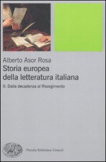 Storia europea della letteratura italiana. 2.Dalla decadenza al Risorgimento