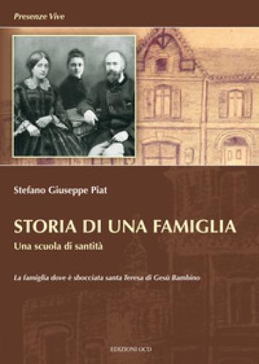 Storia di una famiglia. Una scuola di santità - Stéphane Joseph Piat |