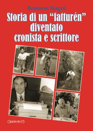 Storia di un «fatturén» diventato cronista e scrittore - Romano Stagni |