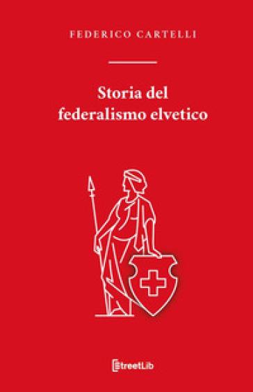 Storia del federalismo elvetico - Federico Cartelli | Kritjur.org