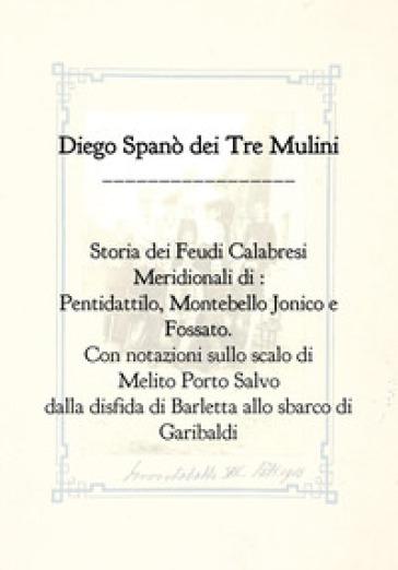 Storia dei feudi calabresi meridionali di Pentidattilo, Montebello Jonico e Fossato - Diego Spanò dei Tre Mulini |