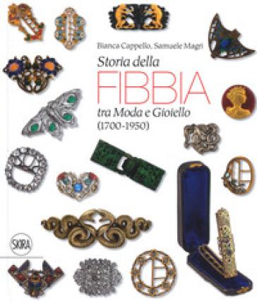 Storia della fibbia tra moda e gioiello (1700-1950). Ediz. italiana e inglese - Bianca Cappello pdf epub
