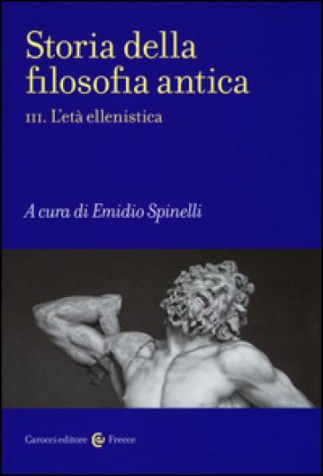 Storia della filosofia antica. 3.L'età ellenistica - E. Spinelli | Ericsfund.org