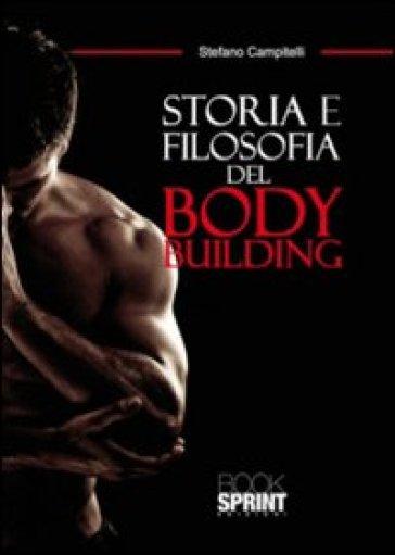 Storia e filosofia del body building - Stefano Campitelli  