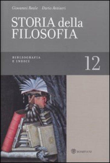 Storia della filosofia dalle origini a oggi. Vol. 12: Bibliografia e indici - Giovanni Reale |