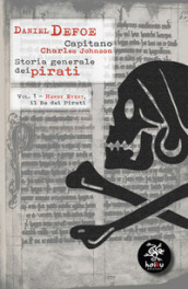 Storia generale dei pirati. 1: Henry Every, il re dei pirati - Daniel Defoe, Charles Johnson