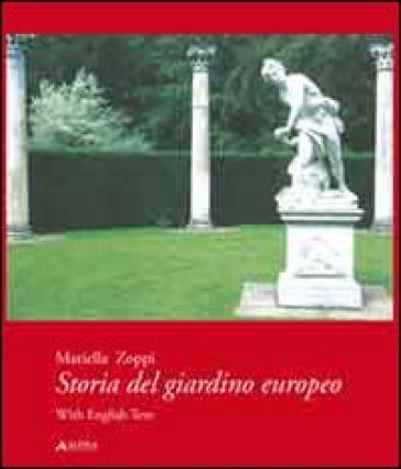 Storia del giardino europeo. Ediz. italiana e inglese - Mariella Zoppi |