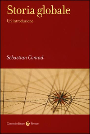Storia globale. Un'introduzione - Sebastian Conrad  