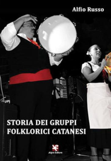 Storia dei gruppi folklorici catanesi - Alfio Russo |