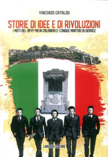 Storia di idee e di rivoluzioni. I moti del 1847-48 in Calabria e i Cinque Martiri di Gerace