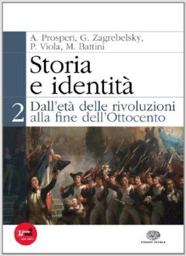 Storia e identità. Per le Scuole superiori. Con espansione online. 2: Dall'età delle rivoluzioni alla fine dell'Ottocento - Adriano Prosperi |