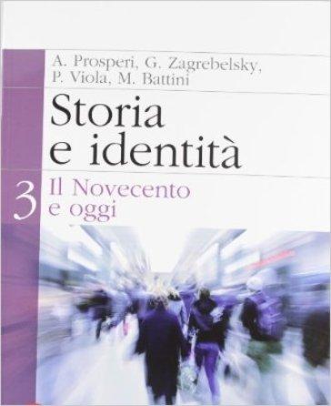 Storia e identità. Per le Scuole superiori. Con espansione online. 3: Il Novecento e oggi - Adriano Prosperi |