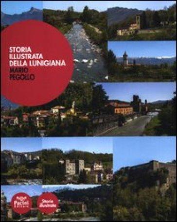 Storia illustrata della Lunigiana - Mario Pegollo |