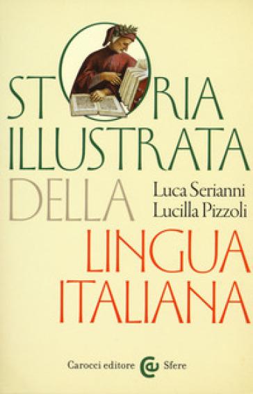 Storia illustrata della lingua italiana. Ediz. a colori - Luca Serianni | Thecosgala.com