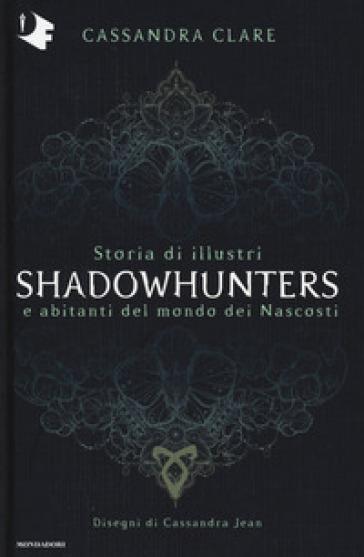 Storia di illustri Shadowhunters e abitanti del mondo dei Nascosti. Ediz. a colori - Cassandra Clare |