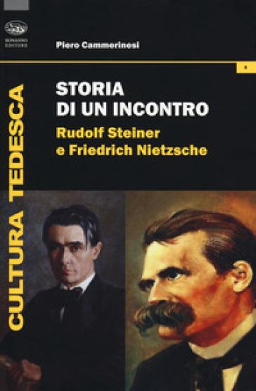 Storia di un incontro. Rudolf Steiner e Friedrich Nietzsche - Piero Cammerinesi   Thecosgala.com