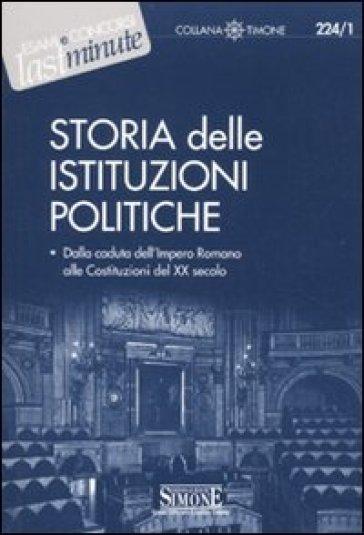Storia delle istituzioni politiche. Dalla caduta dell'Impero Romano alle Costituzioni del XX secolo