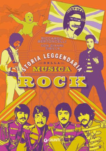 Storia leggendaria della musica rock - Riccardo Bertoncelli |