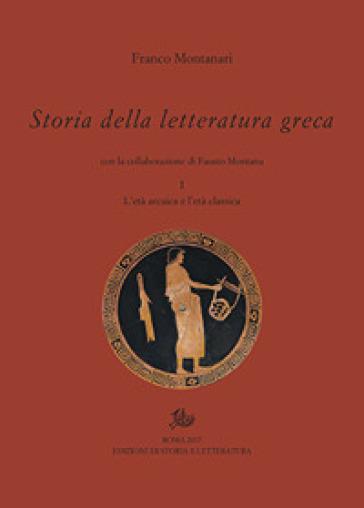Storia della letteratura greca. 1: L' età arcaica e classica - Franco Montanari |