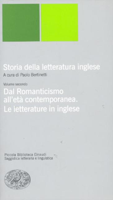 Storia della letteratura inglese. 2: Dal Romanticismo all'Età contemporanea. La letteratura inglese