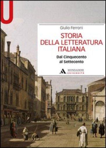 STORIA DELLA LETTERATURA ITALIANA DAL CINQUECENTO AL SETTECENTO