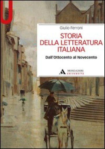 Storia della letteratura italiana. Dall'Ottocento al Novecento - Giulio Ferroni |