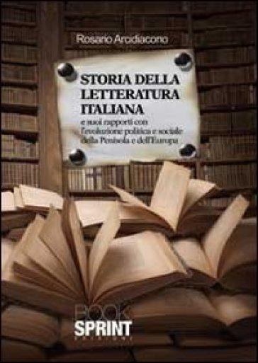 Storia della letteratura italiana e i suoi rapporti con l'evoluzione politica e sociale della penisola e dell'Europa - Rosario Arcidiacono  
