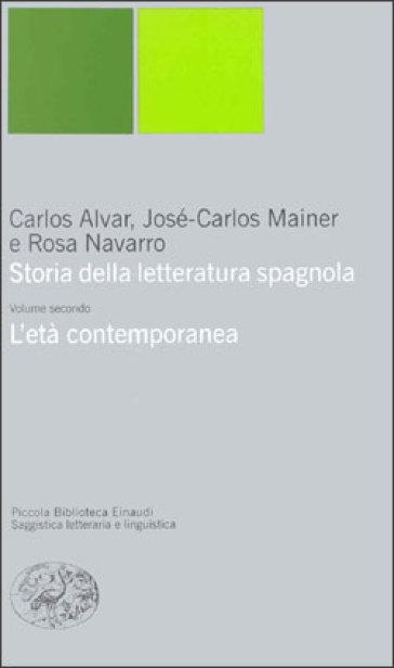 Storia della letteratura spagnola. 2: L'età contemporanea - Carlos Alvar |
