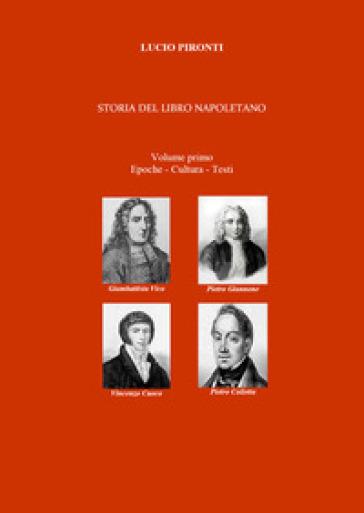 Storia del libro napoletano. 1: Epoche, cultura, testi - Lucio Pironti |