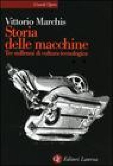 Storia delle macchine. Tre millenni di cultura tecnologica - Vittorio Marchis  
