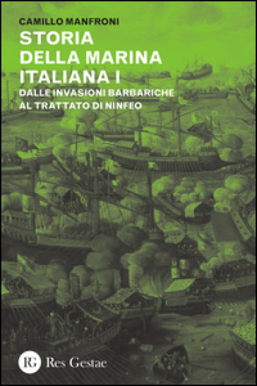 Storia della marina italiana. 1: Dalle invasioni barbariche al trattato di Ninfeo (400-1261) - Camillo Manfroni |
