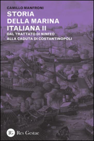 Storia della marina italiana. 2: Dal trattato di Ninfeo alla caduta di Costantinopoli - Camillo Manfroni |