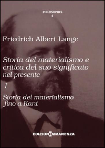 Storia del materialismo e critica del suo significato nel presente. 1.Storia del materialismo fino a Kant - Friedrich A. Lange | Ericsfund.org