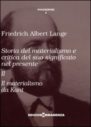 Storia del materialismo e critica del suo significato nel presente. 2.Storia del materialismo da Kant - Friedrich A. Lange |