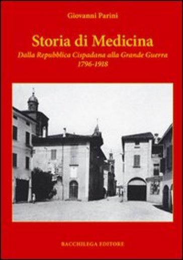 Storia di medicina dalla Repubblica Cispadana alla grande guerra 1796-1918 - Giovanni Parini |