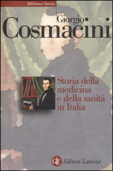 Storia della medicina e della sanità in Italia. Dalla peste nera ai giorni nostri - Giorgio Cosmacini | Thecosgala.com
