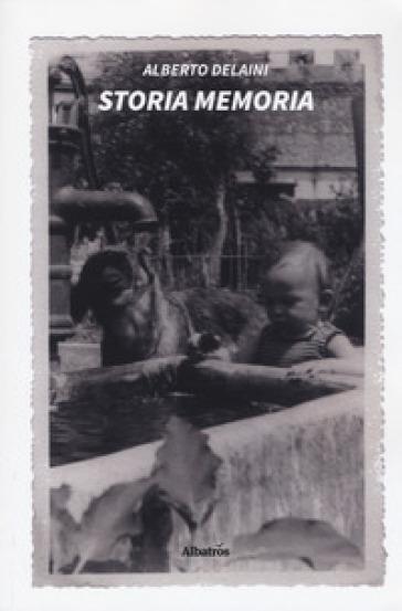 Storia memoria - Alberto Delaini |