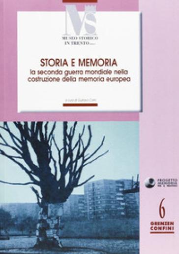 Storia e memoria. La seconda guerra mondiale nella costruzione della memoria europea - G. Corni |